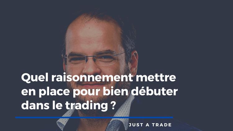 Quel raisonnement mettre en place pour bien débuter dans le trading ?